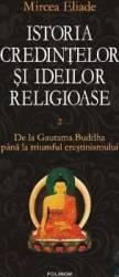 Istoria credintelor si ideilor religioase vol. 2 De la Gautama Buddha - Mircea Eliade