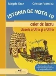 Istoria de nota 10 Caiet de lucru cls a VIII-a si a VII-a - Magda Stan Cristian Vornicu Carti