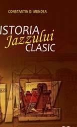 Istoria jazzului clasic - Constatin D. Mendea