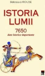 Istoria lumii. 7650 date istorice importante - Biblioteca Larousse