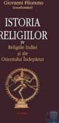 Istoria religiilor vol.4 - Religiile Indiei si ale Orientului Indepartat - Giovanni Filoramo Carti