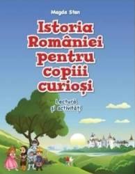 Istoria Romaniei pentru copiii curiosi - Caiet de lectura si activitati - Magda Stan