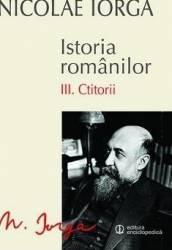 Istoria Romanilor vol.3 Ctitorii - Nicolae Iorga