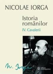 Istoria romanilor Vol.4 Cavalerii - Nicolae Iorga