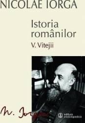 Istoria romanilor vol.5 Vitejii - Nicolae Iorga