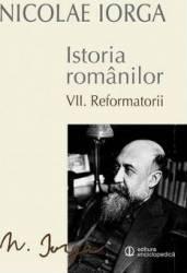 Istoria romanilor vol.7 Reformatorii - Nicolae Iorga