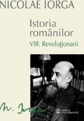 Istoria romanilor vol.8 Revolutionarii - Nicolae Iorga