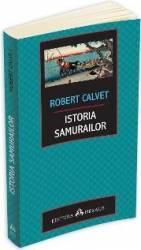 Istoria samurailor - Robert Calvet