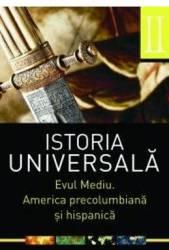 Istoria universala vol.2 Evul Mediu. America precolumbiana si hispanica