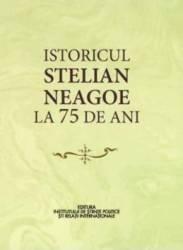 Istoricul Stelian Neagoe la 75 de ani - Cristina Arvatu-Vohn Ion Goian