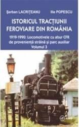 Istoricul Tractiunii Feroviare Din Romania Vol. 3 - Serban Lacriteanu Ilie Popescu