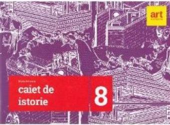 Istorie - Clasa 8 - Caiet - Maria Ochescu