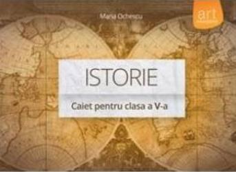 Istorie cls 5 caiet - Maria Ochescu