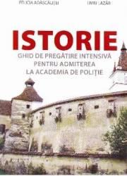 Istorie. Ghid de pregatire intensiva pentru Admiterea la Academia de Politie - Felicia Adascalitei Liviu Lazar
