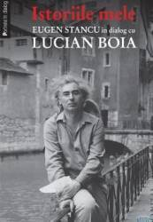 Istoriile mele. Eugen Stancu in dialog cu Lucian Boia
