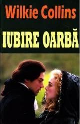 Iubire oarba - Wilkie Collins Carti
