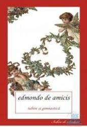 Iubire si gimnastica - Edmondo De Amicis Carti