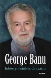 Imagine indisponibila pentru Iubire si neiubire de teatru - George Banu