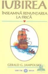 Iubirea Inseamna Renuntarea La Frica - Gerlad G. J