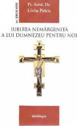 Iubirea nemarginita a lui Dumnezeu pentru noi - Liviu Petcu