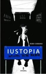 Iustopia. Welcome to the machine - Robi Ciobanu