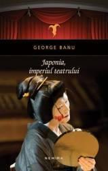 Japonia imperiul teatrului - George Banu