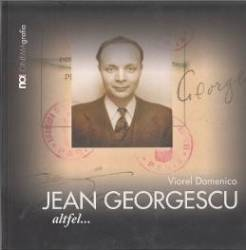 Jean Georgescu. Altfel... - Viorel Domenico