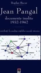 Jean Pangal. Documente inedite 1932-1942 - Bogdan Bucur