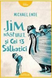 Jim Nasturel si cei 13 salbatici - Michael Ende