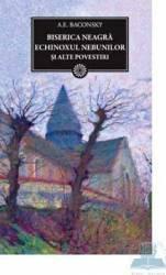 Jn 107 - Biserica neagra. Echinoxul nebunilor si alte povestiri - A.E. Baconsky Carti