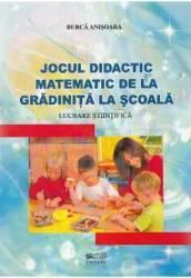 Jocul didactic matematic de la gradinita la scoala - Burca Anisoara