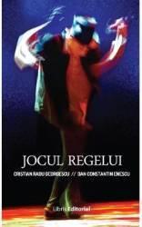 Jocul regelui - Cristian Radu Georgescu Dan Constantin Enescu