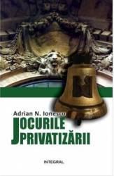 Jocurile privatizarii - Adrian N. Ionescu title=Jocurile privatizarii - Adrian N. Ionescu