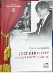 Jolt Kerestely O Viata Pentru Un Cantec - Oana Georgescu