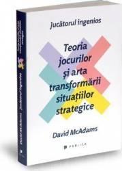 Jucatorul ingenios. Teoria jocurilor si arta transformarii situatiilor strategice - David Mcadams