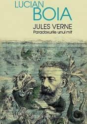 Jules Verne Paradoxurile Unui Mit - Lucian Boia