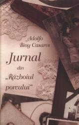 Jurnal din razboiul porcului - Adolfo Bioy Casares Carti