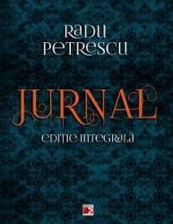 Jurnal. Editie integrala - Radu Petrescu Carti