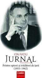 Jurnal Vol. 2 Printre spioni si tradatori de tara 1955-1962 - Ion Ratiu