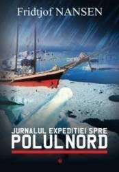 Jurnalul Expeditiei Spre Polul Nord Vol.1 - Fridjof Nansen