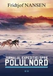 Jurnalul expeditiei spre Polul Nord vol.2 - Fridjof Nansen
