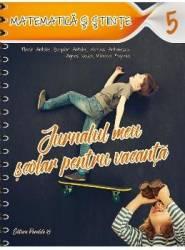 Jurnalul meu scolar pentru vacanta cls 5 Matematica si stiinte - Florin Antohe Bogdan Antohe