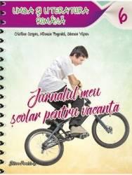 Jurnalul meu scolar pentru vacanta cls 6 Limba romana - Cristina Cergan Mihaela Pogonici