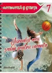 Jurnalul meu scolar pentru vacanta cls 7 Matematica si stiinte - Florin Antohe Bogdan Antohe Carti