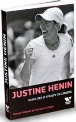 Justine Henin. Game set si sfarsit de cariera - Claude Moreau Francois Artigas
