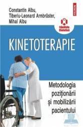Kinetoterapie. Metodologia pozitionarii si mobilizarii pacientului - Constantin Albu