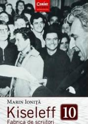 Kiseleff. Fabrica de scriitori - Marin Ionita