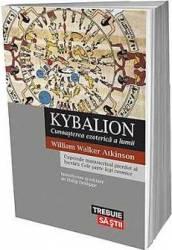 Kybalion Cunoasterea Ezoterica A Lumii - William Walker Atkinson