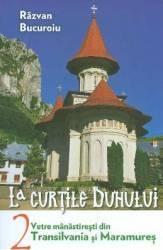 La curtile duhului Vol.2. Vetre manastiresti din Transilvania si Maramures - Razvan Bucuroiu