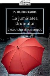 La Jumatatea Drumului - Criza Varstei De Mijloc - Filoteu Faros